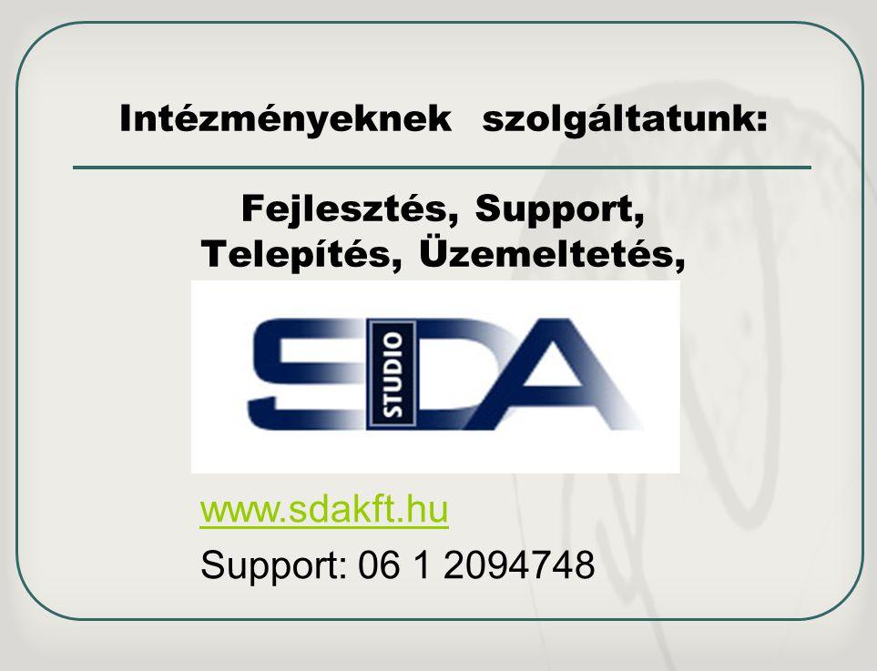 Intézményeknek szolgáltatunk: Fejlesztés, Support, Telepítés, Üzemeltetés, www.sdakft.hu Support: 06 1 2094748