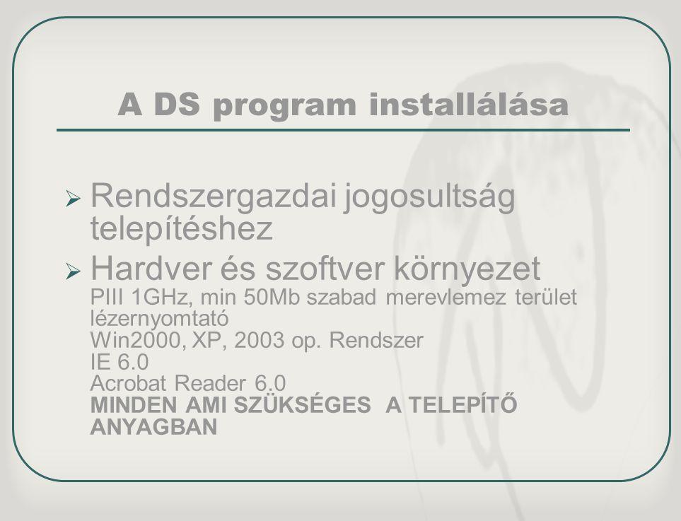 A DS program installálása  Rendszergazdai jogosultság telepítéshez  Hardver és szoftver környezet PIII 1GHz, min 50Mb szabad merevlemez terület léze