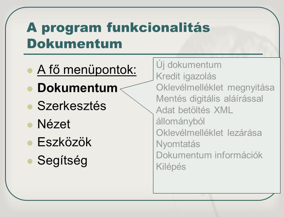 A program funkcionalitás Dokumentum A fő menüpontok: Dokumentum Szerkesztés Nézet Eszközök Segítség Új dokumentum Kredit igazolás Oklevélmelléklet meg