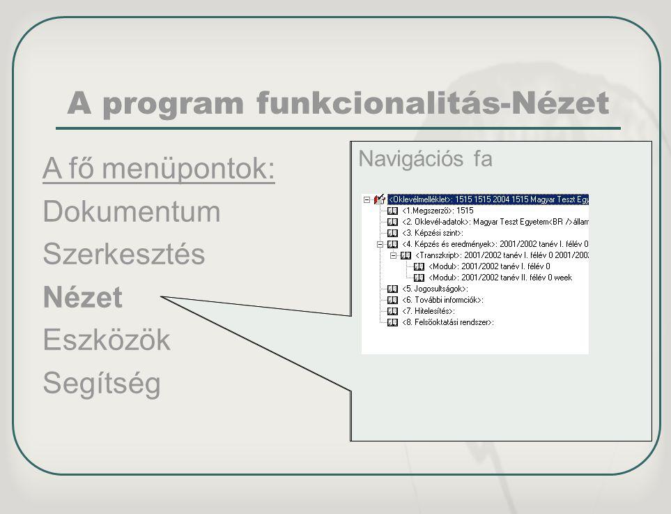 A program funkcionalitás-Nézet Navigációs fa A fő menüpontok: Dokumentum Szerkesztés Nézet Eszközök Segítség Navigációs fa