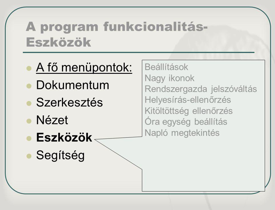 A program funkcionalitás- Eszközök A fő menüpontok: Dokumentum Szerkesztés Nézet Eszközök Segítség Beállítások Nagy ikonok Rendszergazda jelszóváltás