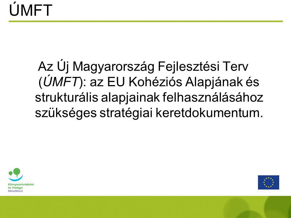 ÚMFT Az Új Magyarország Fejlesztési Terv (ÚMFT): az EU Kohéziós Alapjának és strukturális alapjainak felhasználásához szükséges stratégiai keretdokume