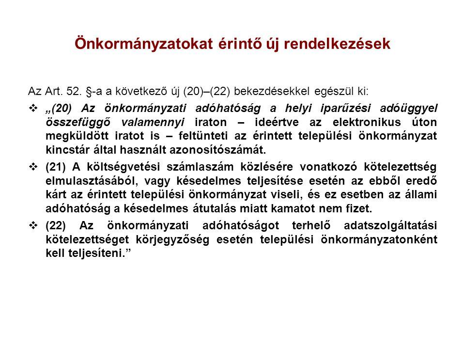 """Önkormányzatokat érintő új rendelkezések Az Art. 52. §-a a következő új (20)–(22) bekezdésekkel egészül ki:  """"(20) Az önkormányzati adóhatóság a hely"""
