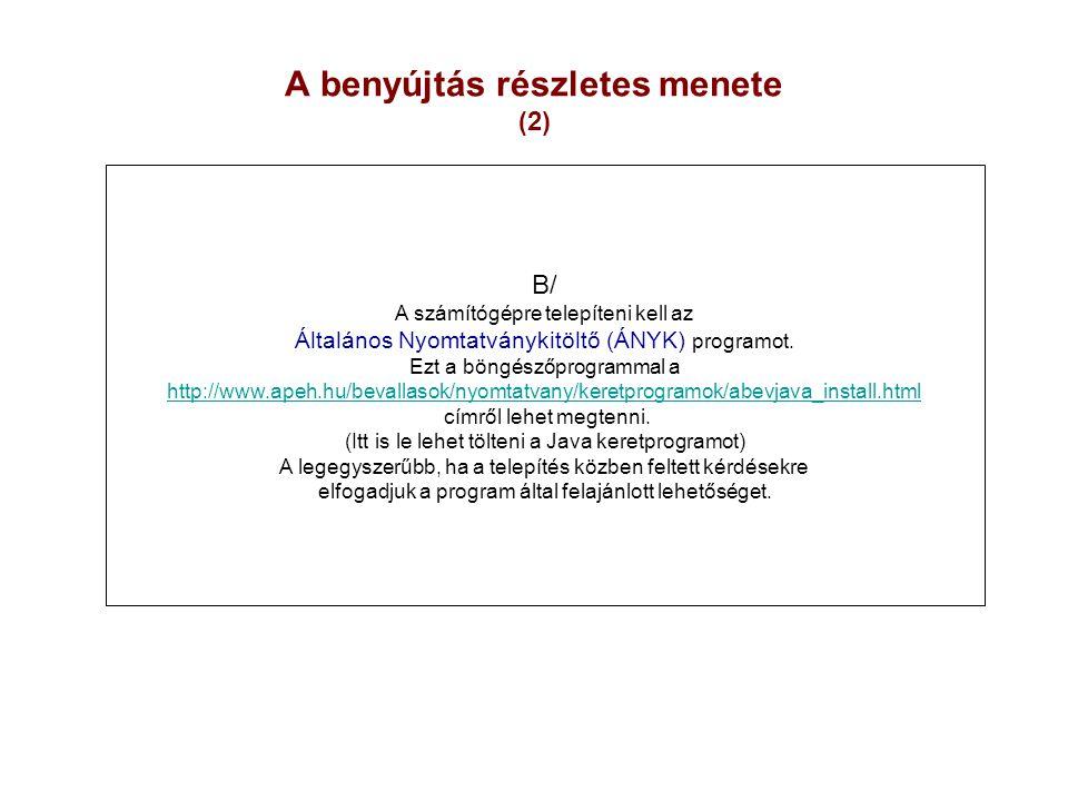 A benyújtás részletes menete (2) B/ A számítógépre telepíteni kell az Általános Nyomtatványkitöltő (ÁNYK) programot. Ezt a böngészőprogrammal a http:/