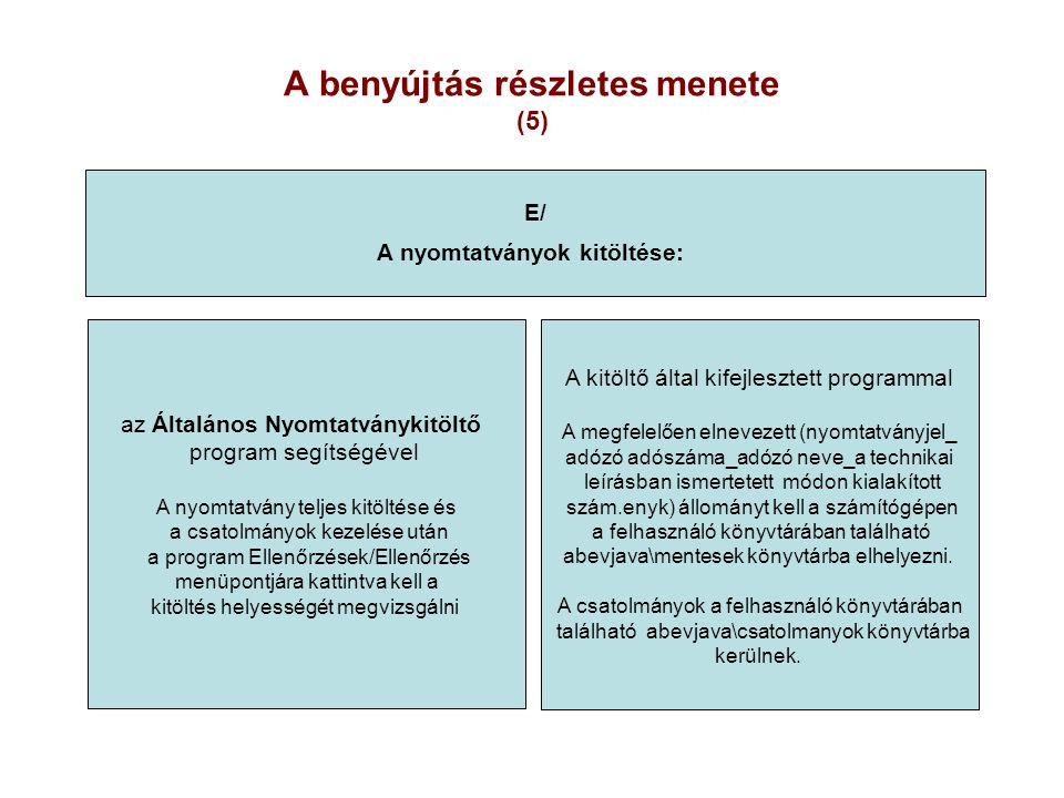 A benyújtás részletes menete (5) E/ A nyomtatványok kitöltése: az Általános Nyomtatványkitöltő program segítségével A nyomtatvány teljes kitöltése és