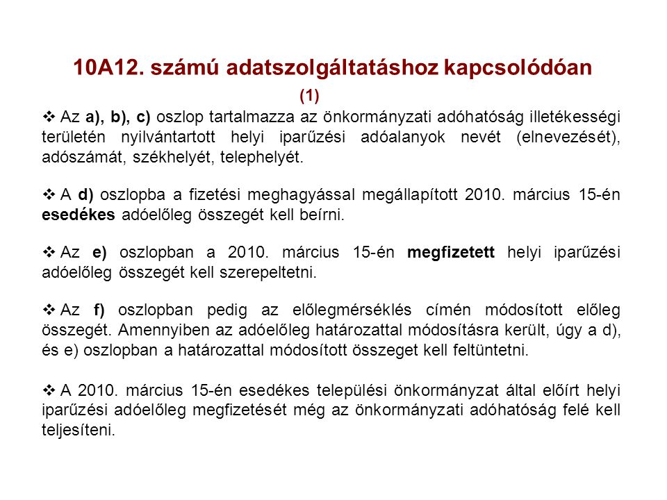 10A12. számú adatszolgáltatáshoz kapcsolódóan (1)  Az a), b), c) oszlop tartalmazza az önkormányzati adóhatóság illetékességi területén nyilvántartot