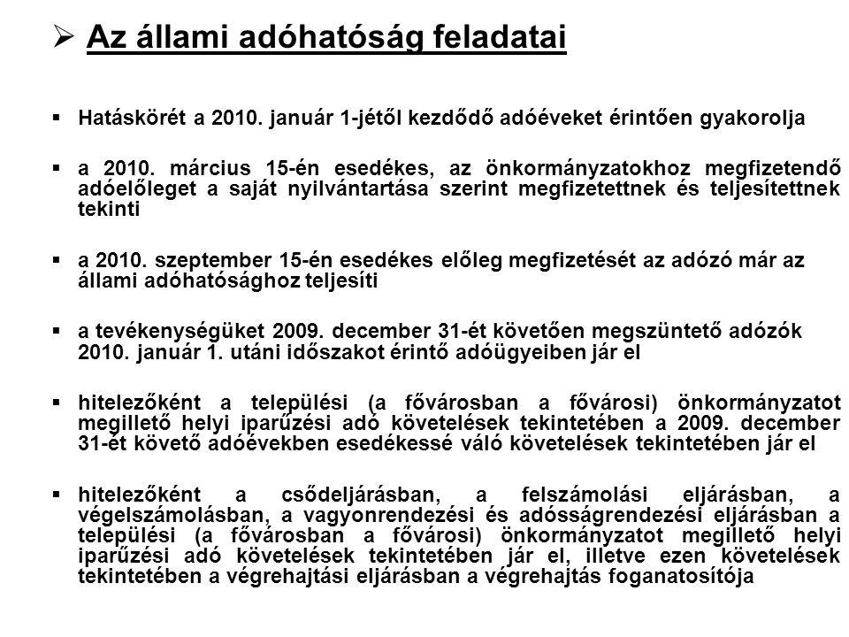  Az állami adóhatóság feladatai  Hatáskörét a 2010. január 1-jétől kezdődő adóéveket érintően gyakorolja  a 2010. március 15-én esedékes, az önkorm