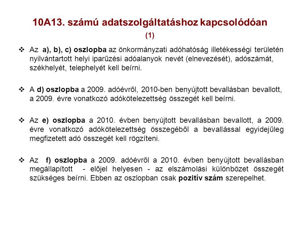 10A13. számú adatszolgáltatáshoz kapcsolódóan (1)  Az a), b), c) oszlopba az önkormányzati adóhatóság illetékességi területén nyilvántartott helyi ip