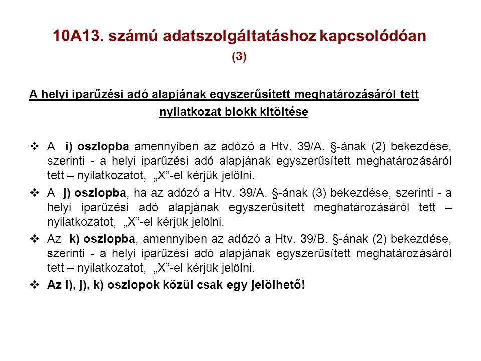 10A13. számú adatszolgáltatáshoz kapcsolódóan (3) A helyi iparűzési adó alapjának egyszerűsített meghatározásáról tett nyilatkozat blokk kitöltése  A