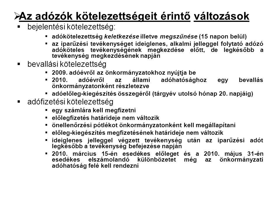 Az adózók kötelezettségeit érintő változások  2010-ben fizetendő előlegek:  a vállalkozónak a helyi iparűzési adóra a 2010.