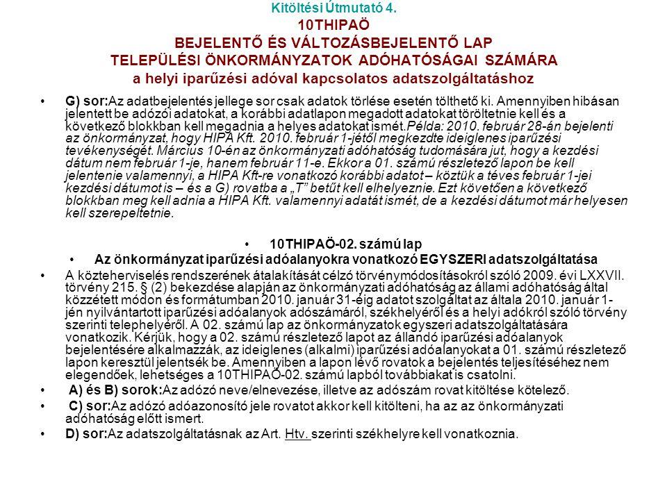 Kitöltési Útmutató 4. 10THIPAÖ BEJELENTŐ ÉS VÁLTOZÁSBEJELENTŐ LAP TELEPÜLÉSI ÖNKORMÁNYZATOK ADÓHATÓSÁGAI SZÁMÁRA a helyi iparűzési adóval kapcsolatos