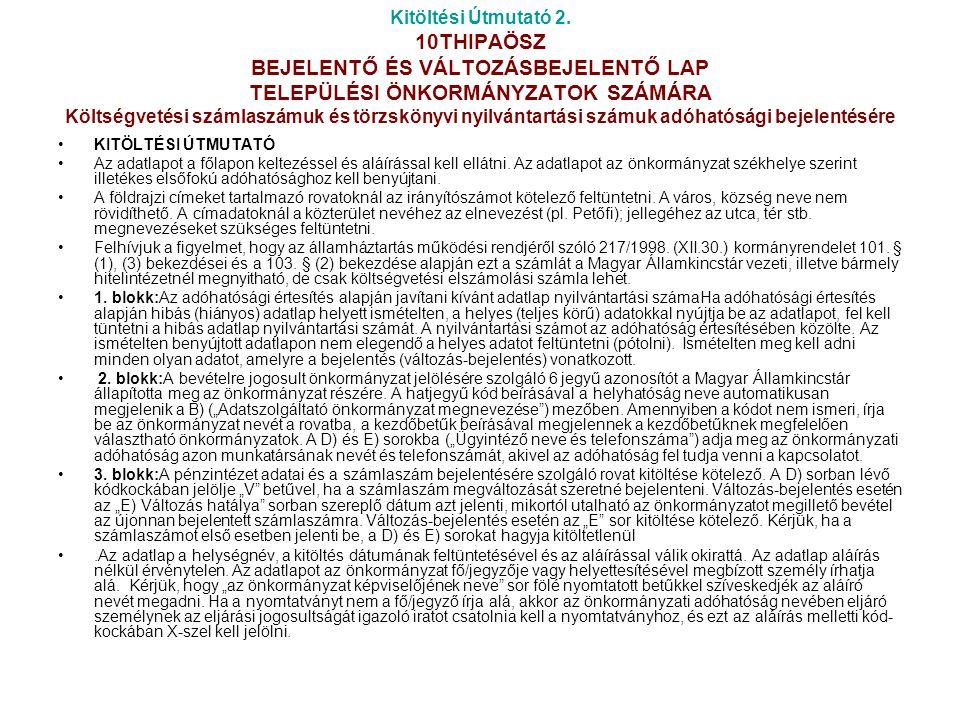Kitöltési Útmutató 2. 10THIPAÖSZ BEJELENTŐ ÉS VÁLTOZÁSBEJELENTŐ LAP TELEPÜLÉSI ÖNKORMÁNYZATOK SZÁMÁRA Költségvetési számlaszámuk és törzskönyvi nyilvá