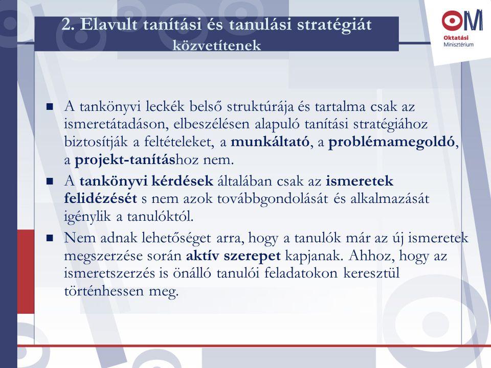 2. Elavult tanítási és tanulási stratégiát közvetítenek n A tankönyvi leckék belső struktúrája és tartalma csak az ismeretátadáson, elbeszélésen alapu