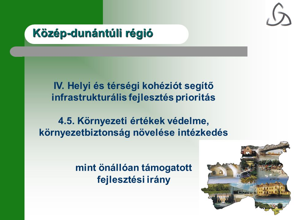 Közép-dunántúli régió IV. Helyi és térségi kohéziót segítő infrastrukturális fejlesztés prioritás 4.5. Környezeti értékek védelme, környezetbiztonság