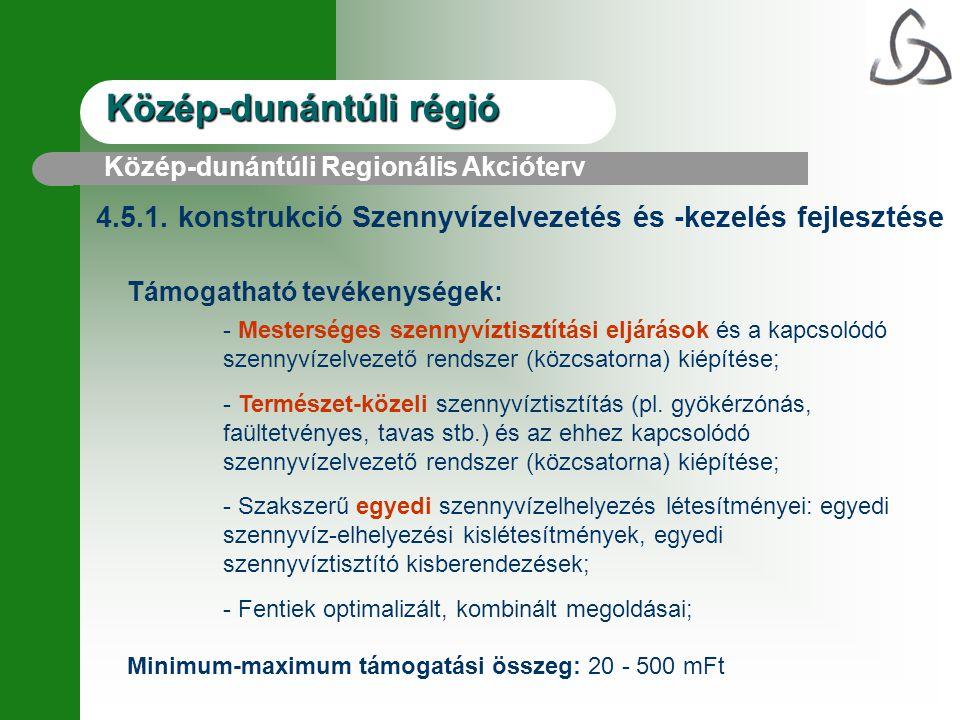 Közép-dunántúli régió 4.5.1. konstrukció Szennyvízelvezetés és -kezelés fejlesztése Támogatható tevékenységek: - Mesterséges szennyvíztisztítási eljár