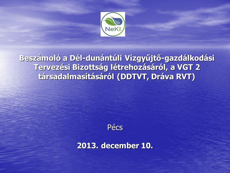 Beszámoló a Dél-dunántúli Vízgyűjtő-gazdálkodási Tervezési Bizottság létrehozásáról, a VGT 2 társadalmasításáról (DDTVT, Dráva RVT) Pécs 2013.