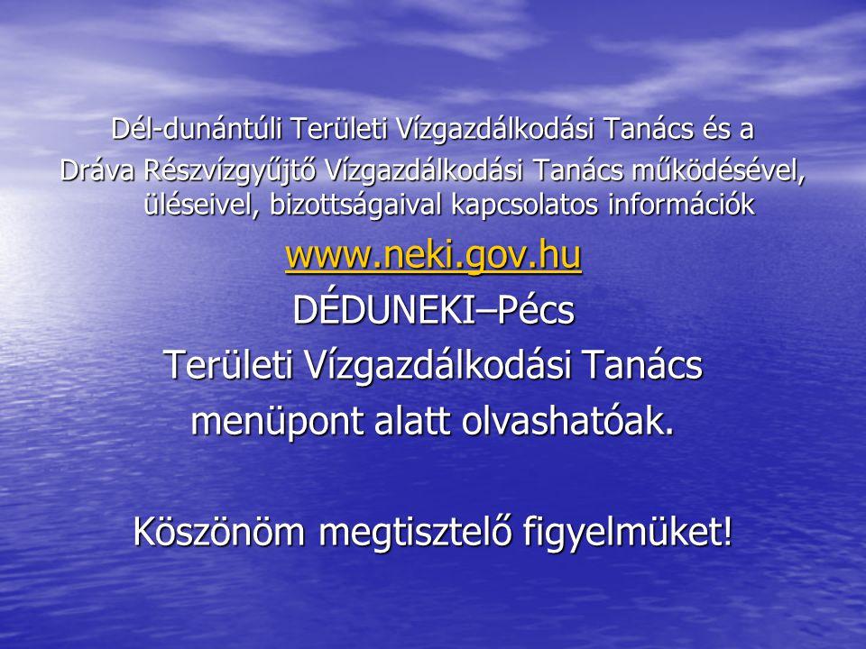 Dél-dunántúli Területi Vízgazdálkodási Tanács és a Dráva Részvízgyűjtő Vízgazdálkodási Tanács működésével, üléseivel, bizottságaival kapcsolatos információk www.neki.gov.hu DÉDUNEKI–Pécs Területi Vízgazdálkodási Tanács menüpont alatt olvashatóak.