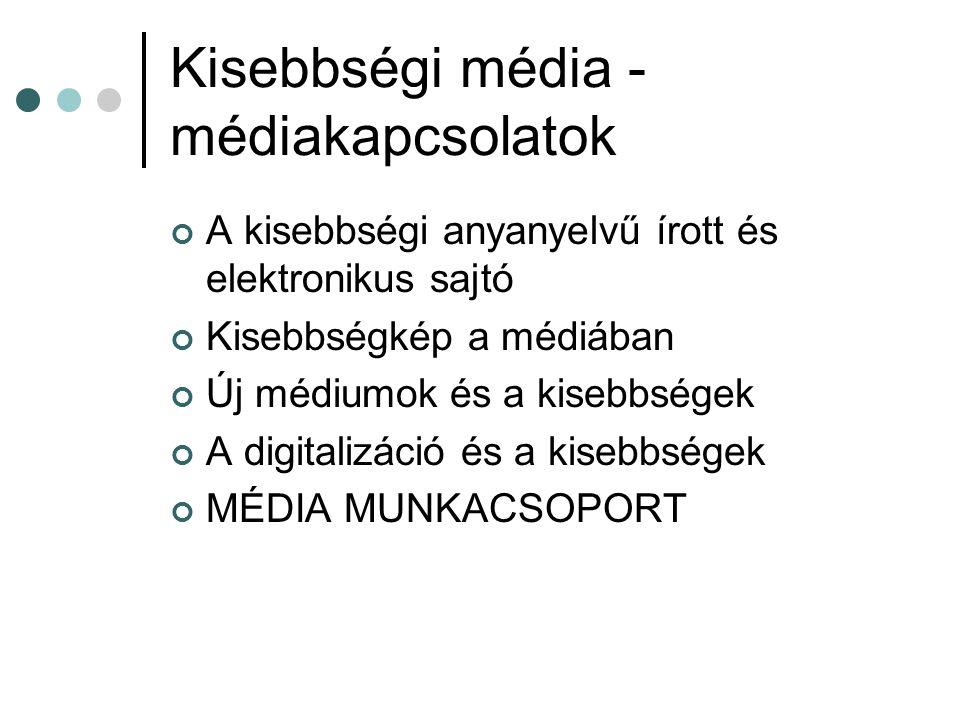 Kisebbségi média - médiakapcsolatok A kisebbségi anyanyelvű írott és elektronikus sajtó Kisebbségkép a médiában Új médiumok és a kisebbségek A digitalizáció és a kisebbségek MÉDIA MUNKACSOPORT