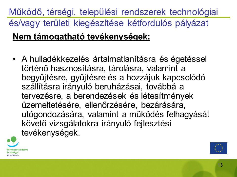 13 Működő, térségi, települési rendszerek technológiai és/vagy területi kiegészítése kétfordulós pályázat Nem támogatható tevékenységek: A hulladékkez