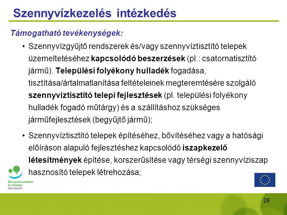 26 Szennyvízkezelés intézkedés Támogatható tevékenységek: Szennyvízgyűjtő rendszerek és/vagy szennyvíztisztító telepek üzemeltetéséhez kapcsolódó besz