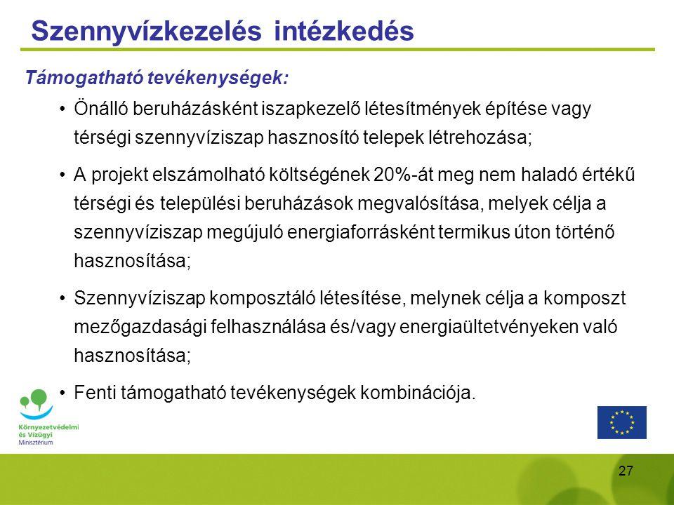 27 Szennyvízkezelés intézkedés Támogatható tevékenységek: Önálló beruházásként iszapkezelő létesítmények építése vagy térségi szennyvíziszap hasznosít