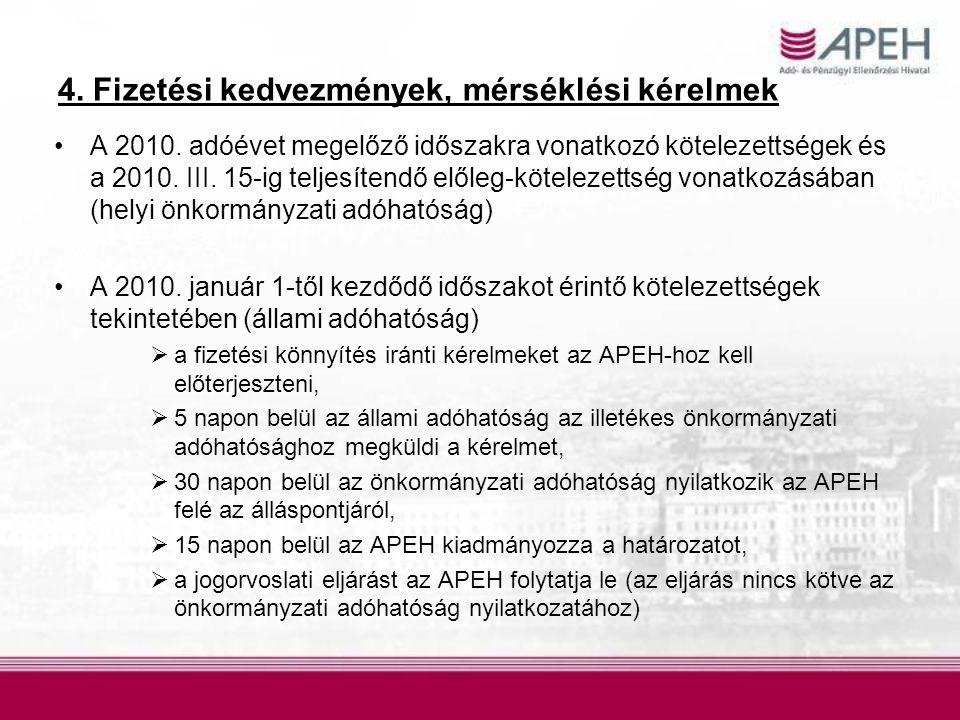 4. Fizetési kedvezmények, mérséklési kérelmek A 2010. adóévet megelőző időszakra vonatkozó kötelezettségek és a 2010. III. 15-ig teljesítendő előleg-k