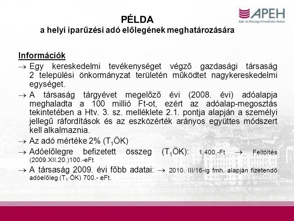 PÉLDA a helyi iparűzési adó előlegének meghatározására Információk  Egy kereskedelmi tevékenységet végző gazdasági társaság 2 települési önkormányzat