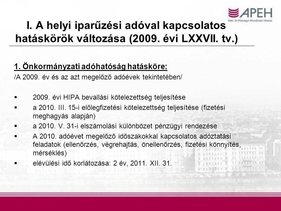 I. A helyi iparűzési adóval kapcsolatos hatáskörök változása (2009. évi LXXVII. tv.) 1. Önkormányzati adóhatóság hatásköre: /A 2009. év és az azt mege