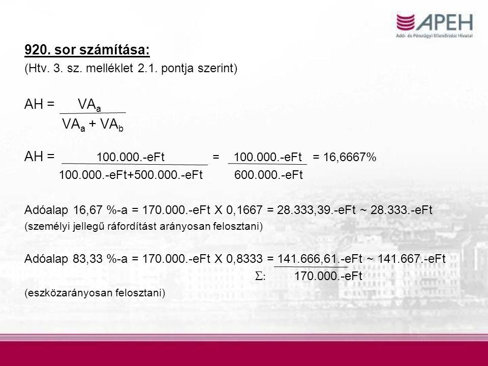 920. sor számítása: (Htv. 3. sz. melléklet 2.1. pontja szerint) AH = VA a VA a + VA b AH = 100.000.-eFt = 100.000.-eFt = 16,6667% 100.000.-eFt+500.000