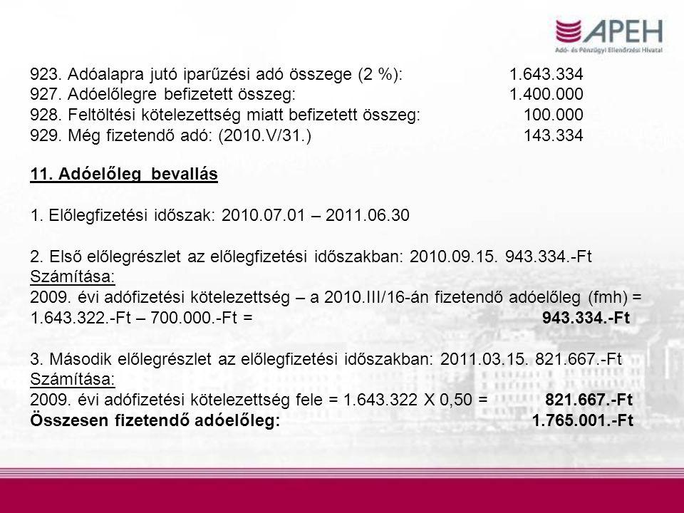 923. Adóalapra jutó iparűzési adó összege (2 %):1.643.334 927. Adóelőlegre befizetett összeg:1.400.000 928. Feltöltési kötelezettség miatt befizetett
