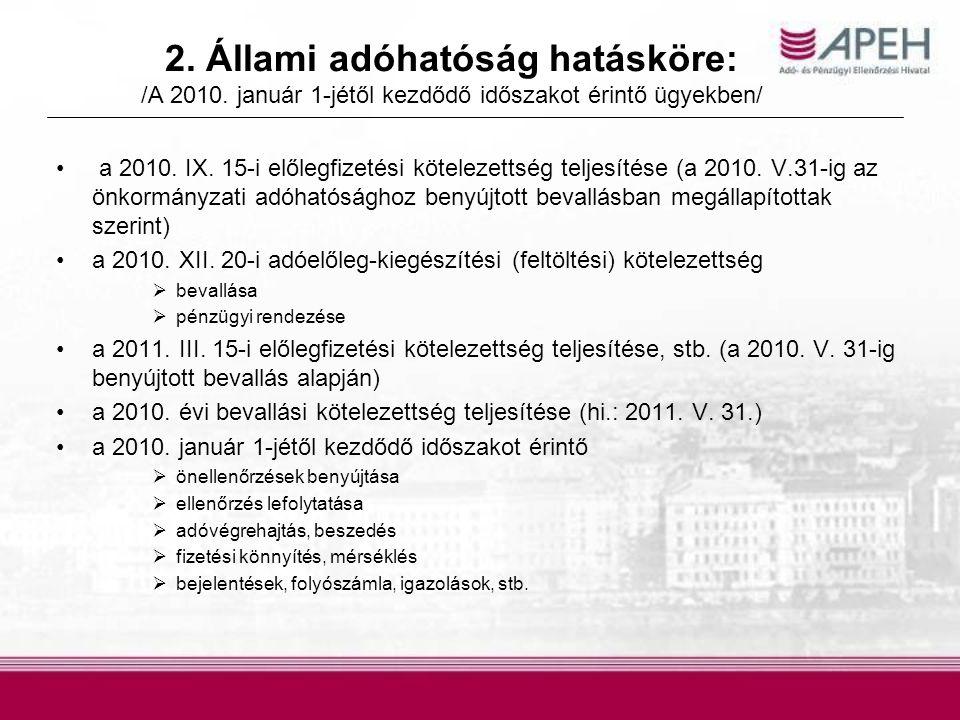 2. Állami adóhatóság hatásköre: /A 2010. január 1-jétől kezdődő időszakot érintő ügyekben/ a 2010. IX. 15-i előlegfizetési kötelezettség teljesítése (