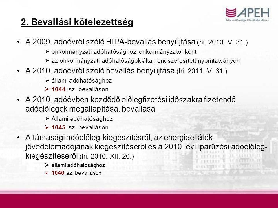 2. Bevallási kötelezettség A 2009. adóévről szóló HIPA-bevallás benyújtása (hi. 2010. V. 31.)  önkormányzati adóhatósághoz, önkormányzatonként  az ö