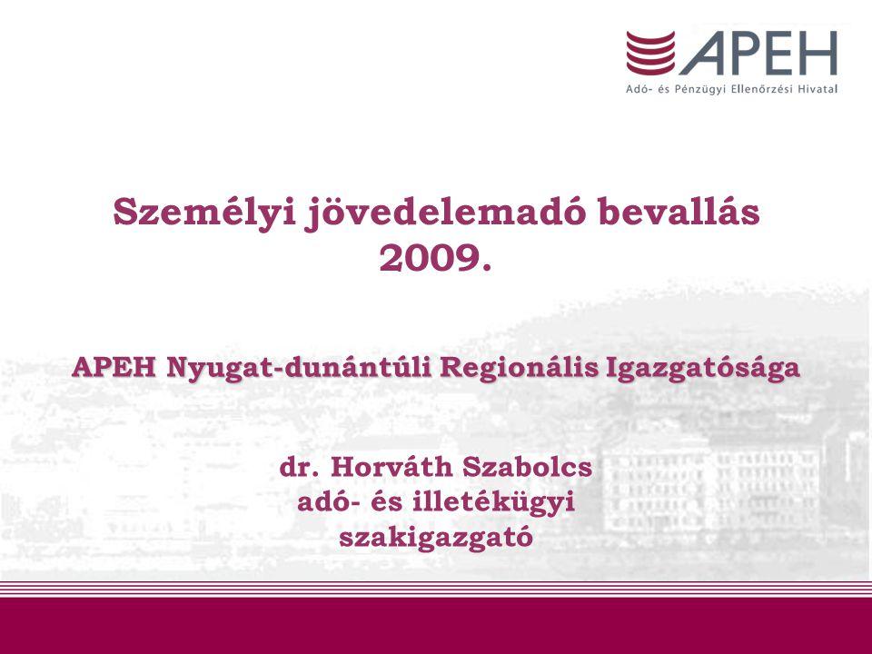 Személyi jövedelemadó bevallás 2009. dr. Horváth Szabolcs adó- és illetékügyi szakigazgató APEH Nyugat-dunántúli Regionális Igazgatósága