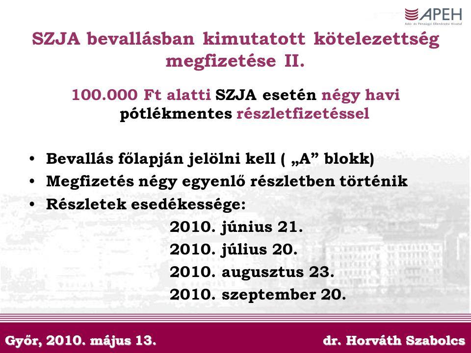 Győr, 2010. május 13. dr. Horváth Szabolcs SZJA bevallásban kimutatott kötelezettség megfizetése II. 100.000 Ft alatti SZJA esetén négy havi pótlékmen