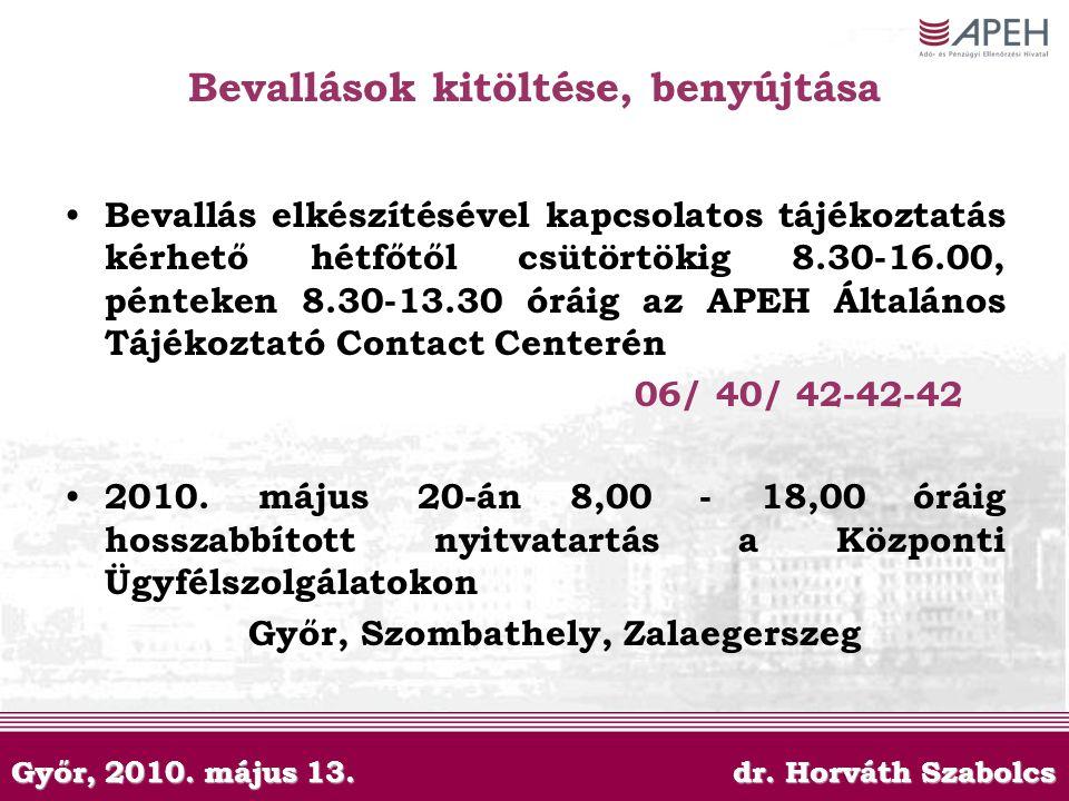 Győr, 2010. május 13. dr. Horváth Szabolcs Bevallások kitöltése, benyújtása Bevallás elkészítésével kapcsolatos tájékoztatás kérhető hétfőtől csütörtö