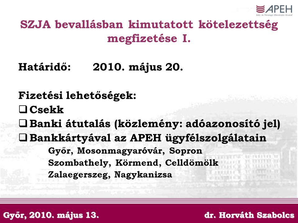 Győr, 2010. május 13. dr. Horváth Szabolcs SZJA bevallásban kimutatott kötelezettség megfizetése I. Határidő: 2010. május 20. Fizetési lehetőségek: 