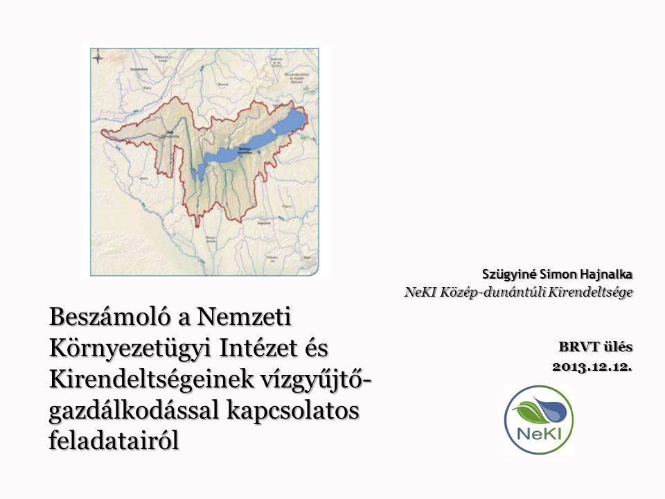 Szügyiné Simon Hajnalka NeKI Közép-dunántúli Kirendeltsége BRVT ülés 2013.12.12. Beszámoló a Nemzeti Környezetügyi Intézet és Kirendeltségeinek vízgyű