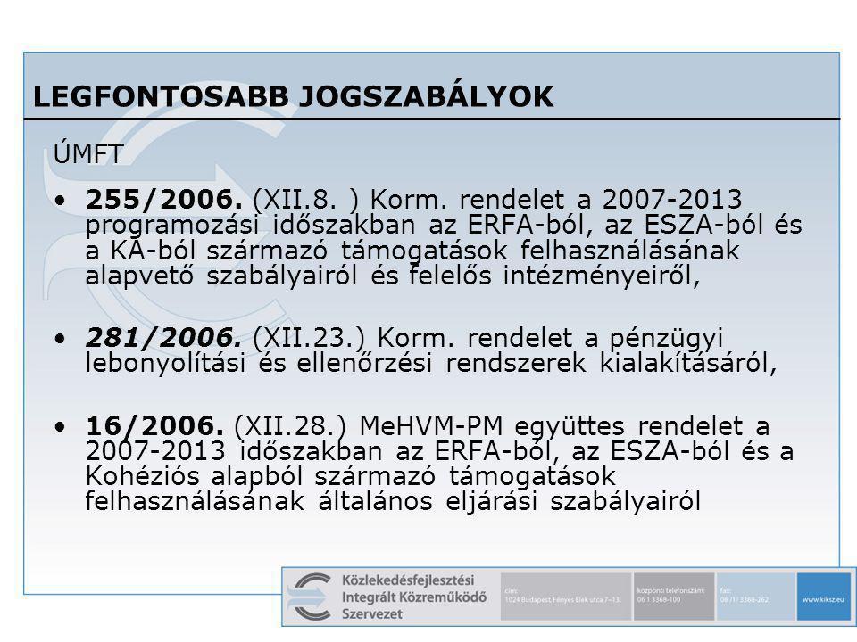 4 LEGFONTOSABB JOGSZABÁLYOK ÚMFT 255/2006. (XII.8. ) Korm. rendelet a 2007-2013 programozási időszakban az ERFA-ból, az ESZA-ból és a KA-ból származó
