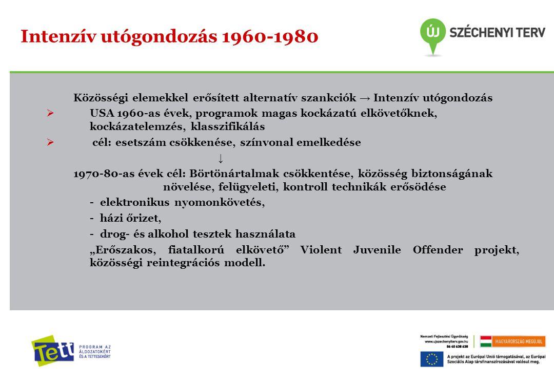 Közösségi elemekkel erősített alternatív szankciók → Intenzív utógondozás  USA 1960-as évek, programok magas kockázatú elkövetőknek, kockázatelemzés,