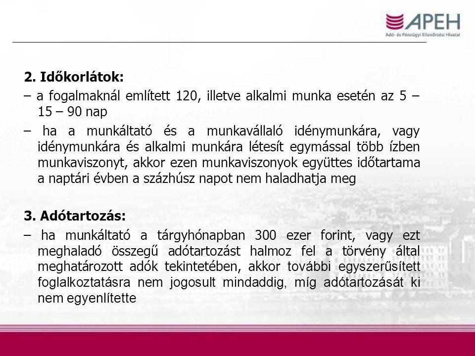 2. Időkorlátok: – a fogalmaknál említett 120, illetve alkalmi munka esetén az 5 – 15 – 90 nap – ha a munkáltató és a munkavállaló idénymunkára, vagy i