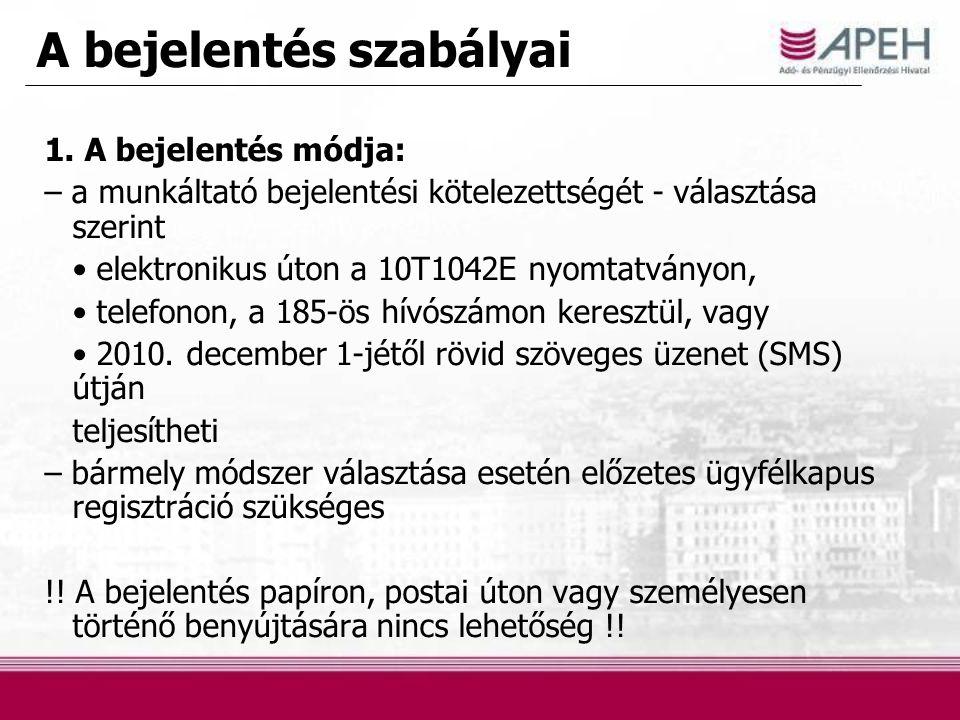 A bejelentés szabályai 1. A bejelentés módja: – a munkáltató bejelentési kötelezettségét - választása szerint elektronikus úton a 10T1042E nyomtatvány