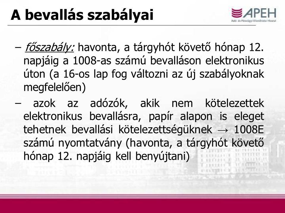 A bevallás szabályai – főszabály: havonta, a tárgyhót követő hónap 12. napjáig a 1008-as számú bevalláson elektronikus úton (a 16-os lap fog változni