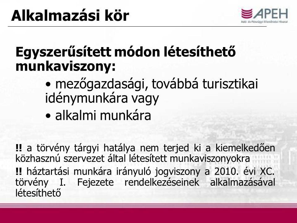 Alkalmazási kör Egyszerűsített módon létesíthető munkaviszony: mezőgazdasági, továbbá turisztikai idénymunkára vagy alkalmi munkára !! a törvény tárgy