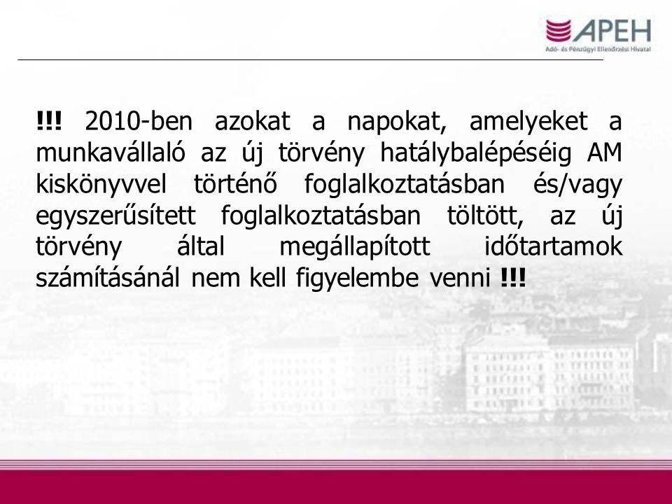 !!! 2010-ben azokat a napokat, amelyeket a munkavállaló az új törvény hatálybalépéséig AM kiskönyvvel történő foglalkoztatásban és/vagy egyszerűsített