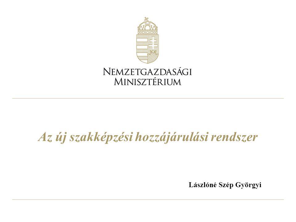 Az új szakképzési hozzájárulási rendszer Lászlóné Szép Györgyi