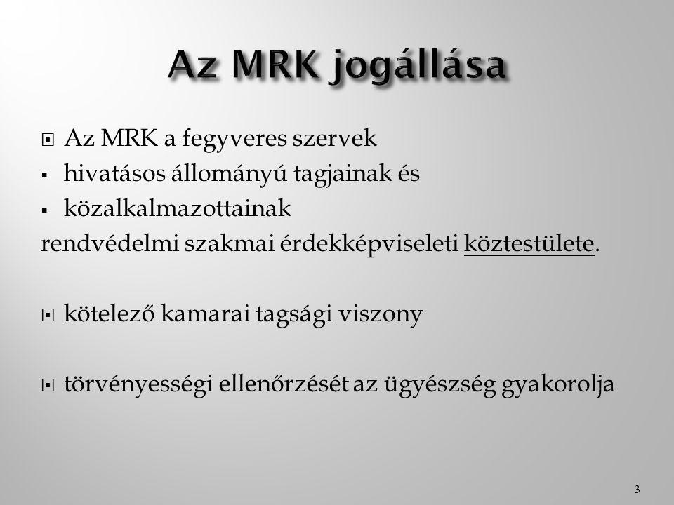  Az MRK a fegyveres szervek  hivatásos állományú tagjainak és  közalkalmazottainak rendvédelmi szakmai érdekképviseleti köztestülete.  kötelező ka
