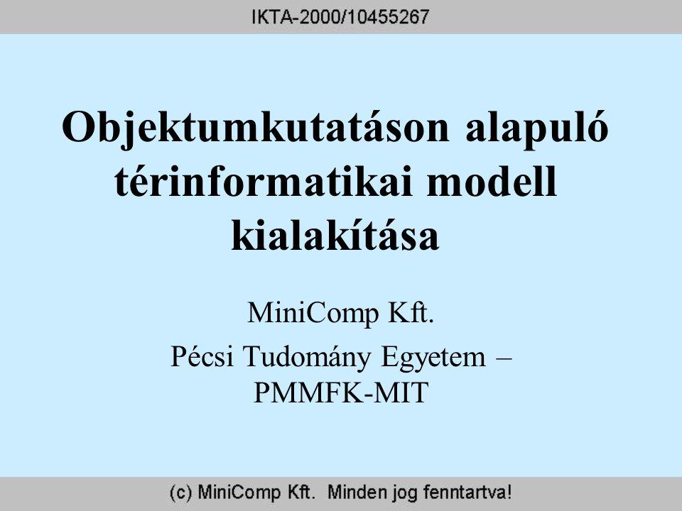Objektumkutatáson alapuló térinformatikai modell kialakítása MiniComp Kft. Pécsi Tudomány Egyetem – PMMFK-MIT