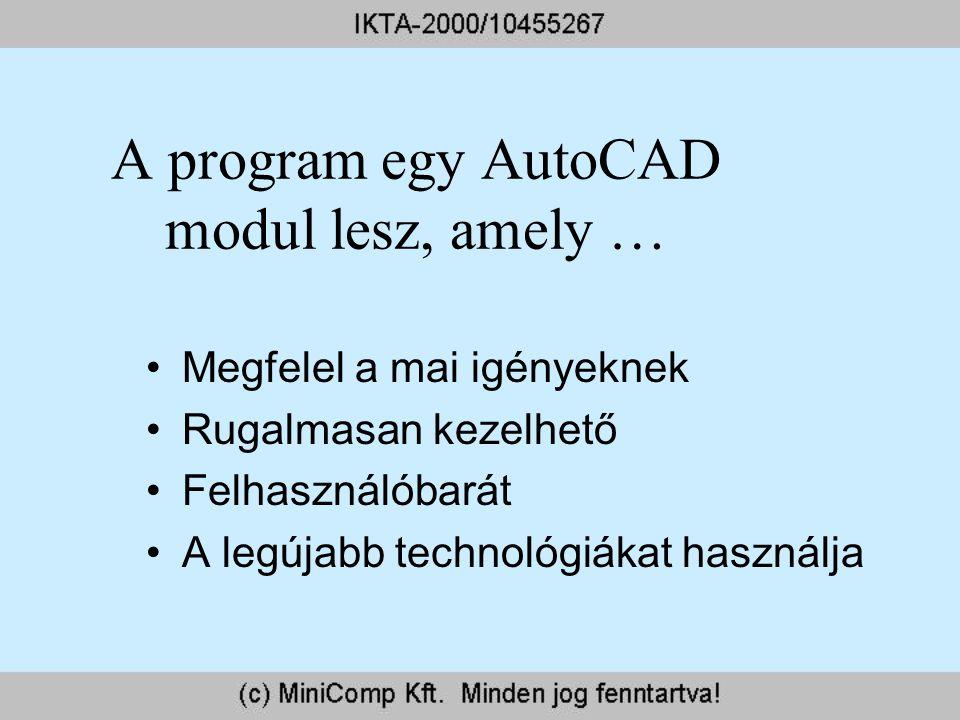 A program egy AutoCAD modul lesz, amely … Megfelel a mai igényeknek Rugalmasan kezelhető Felhasználóbarát A legújabb technológiákat használja