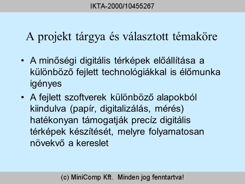 A projekt tárgya és választott témaköre A minőségi digitális térképek előállítása a különböző fejlett technológiákkal is élőmunka igényes A fejlett sz
