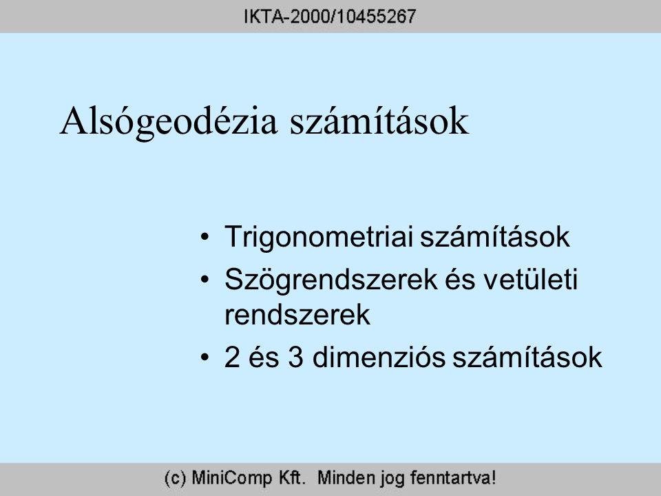 Alsógeodézia számítások Trigonometriai számítások Szögrendszerek és vetületi rendszerek 2 és 3 dimenziós számítások